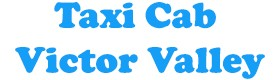 Taxi Cab Victor Valley, local taxi transportation Phelan CA
