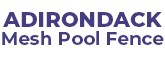 Adirondack Mesh Pool Fence, pool fence installation Colonie NY